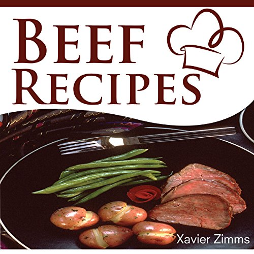 Beef Recipes: Learn the Secrets of the Most Delicious and Healthy Dinner Ideas with This Guide to Cooking with Beef audiobook cover art