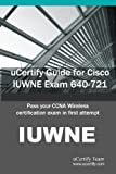 uCertify Guide for Cisco IUWNE Exam 640-721: Pass your CCNA Wireless certification exam in first attempt