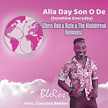 Alla Day Son O De (Sunshine Everyday) [feat. Clarence Bekker] [Chris Odd & Rizle & The Klubbfreak Remixes]