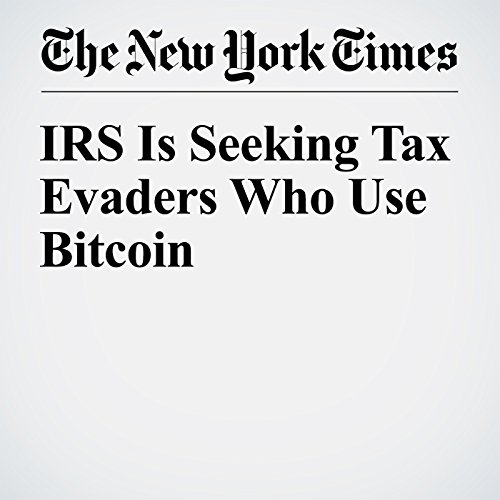 IRS Is Seeking Tax Evaders Who Use Bitcoin audiobook cover art