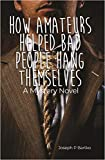 How Amateurs Helped Bad People Hang Themselves: A Mystery Novel (English Edition)