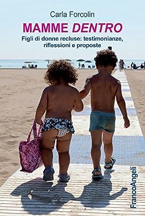 Mamme dentro. Figli di donne recluse: testimonianze, riflessioni e proposte: Figli di donne recluse: testimonianze, riflessioni e proposte