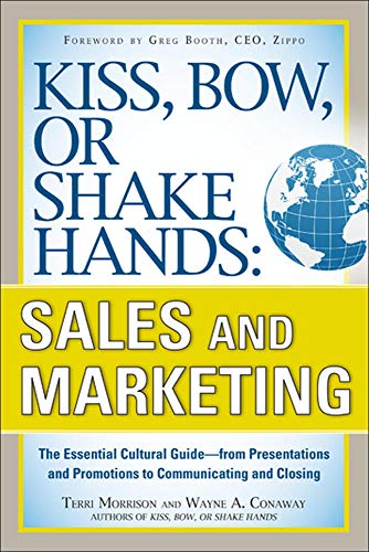 Kiss, Bow, or Shake Hands, Sales and Marketing: The Essential Cultural Guide?From Presentations and Promotions to Commun