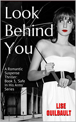 Look Behind You: A Romantic Suspense Thriller: Book 3, 'Safe In His Arms' Series (English Edition)