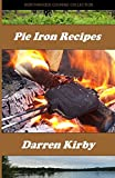 Pie Iron Recipes (Northwoods Cooking Collection) (Volume 1)