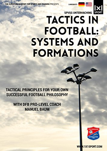Tactics in Football: Systems and Formations - Develop your Own Personal Football Philosophy