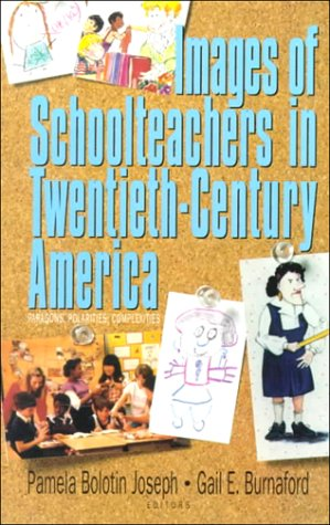 Images of Schoolteachers in 20th Century America: Paragons, Polarities, Complexities