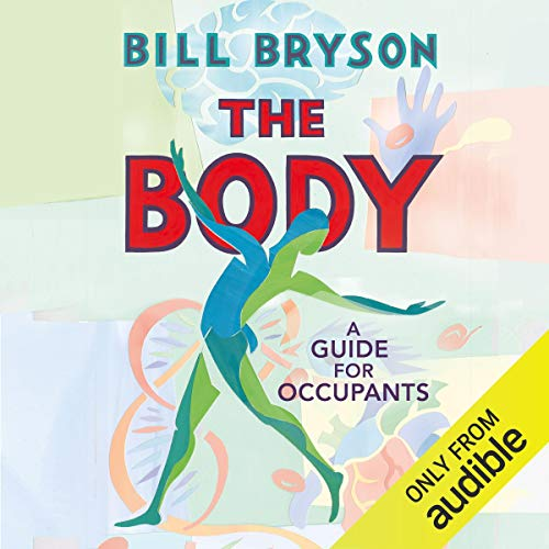 The Body      A Guide for Occupants              De :                                                                                                                                 Bill Bryson                               Lu par :                                                                                                                                 Bill Bryson                      Durée : Indisponible     Pas de notations     Global 0,0