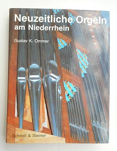 Neuzeitliche Orgeln am Niederrhein mit Beispielen historischer Orgeln im Anhang