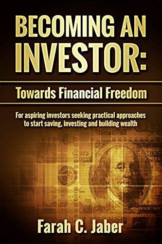 Becoming An Investor: Towards Financial Freedom: For aspiring investors seeking practical approaches to start saving, investing and building wealth (English Edition)