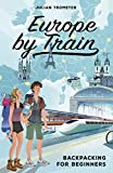 Europe by Train: Backpacking for Beginners (English Edition)