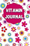 """Vitamin Journal: Personal Diary to Record and Track vitamins &supplement Dosage, Daily Health and Nutrition Reading Tracker Logbook, Medical ... 6""""x9"""" with 120 pages (Medication Log Book)"""