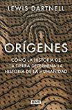 Orígenes: Cómo la historia de la Tierra determina la historia de la humanidad...