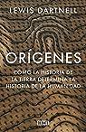 Orígenes: Cómo la historia de la Tierra determina la historia de la humanidad par Dartnell