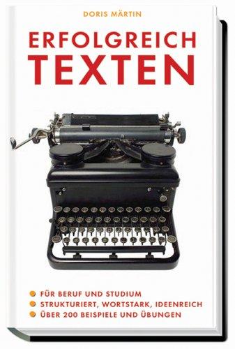 Erfolgreich texten: Für Beruf und Studium. Strukturiert, wortstark, ideenreich. Über 200 Beispiele...