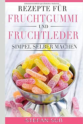Rezepte für Fruchtgummi und Fruchtleder: Simpel selber machen.