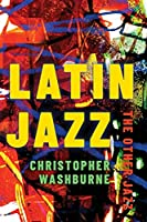 Latin Jazz: The Other Jazz (Currents in Latin American and Iberian Music)