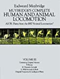 """Muybridge's Complete Human and Animal Locomotion, Vol. III: All 781 Plates from the 1887 """"Animal Locomotion"""""""