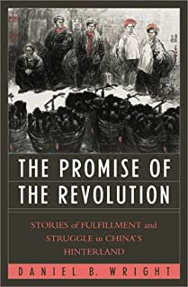 The Promise of the Revolution: Stories of Fulfillment and Struggle in China's Hinterland