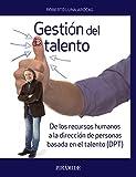 Gestión del talento: De los recursos humanos a la dirección de personas basada en el talento (DPT) (Empresa y Gestión)