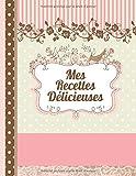 Mes Recettes Délicieuses: Le carnet à compléter - livre de cuisine personalisé à écrire 120 de vos recettes préférées...