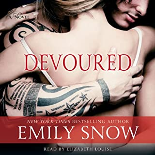 Devoured                   By:                                                                                                                                 Emily Snow                               Narrated by:                                                                                                                                 Elizbeth Louise                      Length: 7 hrs and 17 mins     220 ratings     Overall 4.1