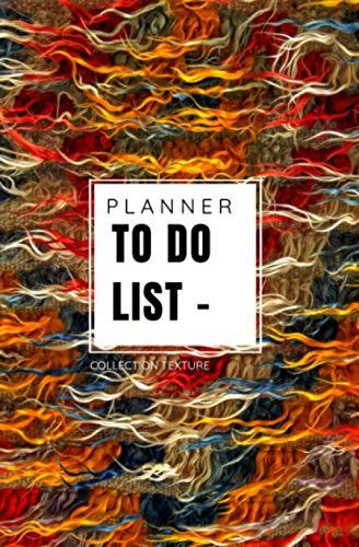 PLANNER - TO DO LIST - Collection Texture: Carnet de notes, liste des tâches, To do list, Planning , Agenda   13.34cm x 20,32 cm (5,25 po x 8 po)   100 pages hautes qualité   Broché
