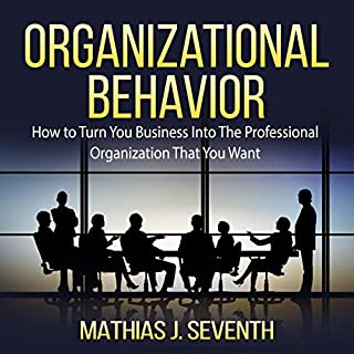 Organizational Behavior     How to Turn Your Business into the Professional Organization That You Want              By:                                                                                                                                 Mathias J. Seventh                               Narrated by:                                                                                                                                 Jesse Gross                      Length: 11 mins     Not rated yet     Overall 0.0