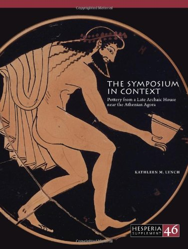 The Symposium in Context: Pottery from a Late Archaic House near the Athenian Agora (Hesperia Supplement)