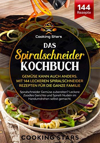 Das Spiralschneider Kochbuch - Gemüse kann auch anders. Mit 144 leckeren Rezepten für die ganze Familie: Leckere Zoodles Gerichte und Spirelli Nudeln im Handumdrehen selbst gemacht