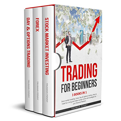 Trading for beginners: 3 Books in 1- Stock market investing, Forex, Day & Options trading. How to trade for a living and make money online with strategies for your financial freedom