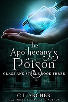 The Apothecary's Poison (Glass and Steele Book 3) by [C.J. Archer]