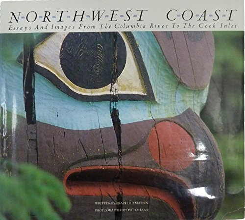 Northwest Coast: Essays and Images from the Columbia River to the Cook Inlet