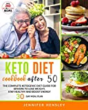 Keto Diet Cookbook After 50: The Complete Ketogenic Diet Guide for Seniors to...