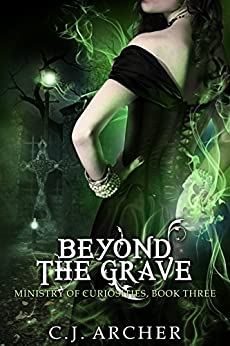 Beyond The Grave (The Ministry of Curiosities Book 3) by [C.J. Archer]