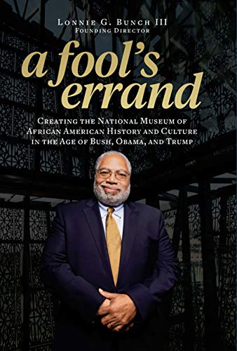 Image of A Fool's Errand: Creating the National Museum of African American History and Culture in the Age of Bush, Obama, and Trump