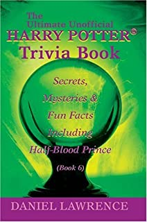 The Ultimate Unofficial Harry Potter® Trivia Book: Secrets, Mysteries and Fun Facts  Including Half-Blood Prince Book 6
