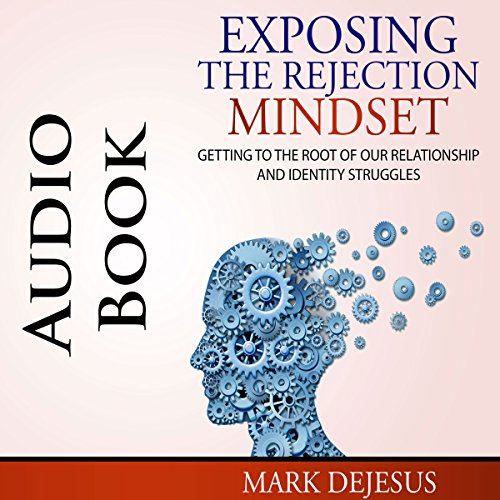 Exposing the Rejection Mindset audiobook cover art
