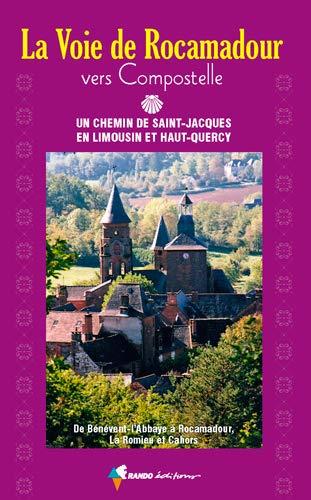 La voie de Rocamadour vers Compostelle: Un chemin de Saint-Jacques en Limousin et Haut-Quercy