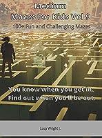 Medium Mazes For Kids Vol 9: 100+ Fun and Challenging Mazes