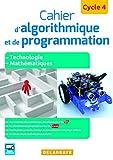Cahier d'algorithmique et de programmation Cycle 4 (2016) - Cahier activités élève: Technologie - Mathématiques - Enseignements pratiques interdisciplinaires (2016)