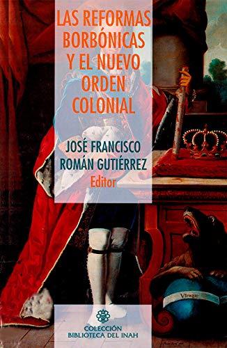 Las reformas borbónicas y el nuevo orden colonial (Historia)
