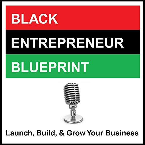 BLACK ENTREPRENEUR BLUEPRINT Podcast By Jay Jones cover art