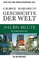 Geschichte der Welt. Band 06: 1945 bis heute: Die globalisierte Welt