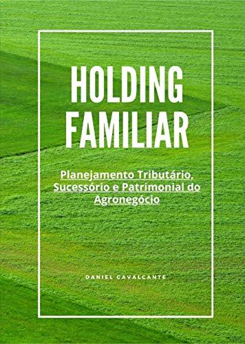 HOLDING FAMILIAR: PLANEJAMENTO TRIBUTÁRIO, SUCESSÓRIO E PATRIMONIAL DO AGRONEGÓCIO