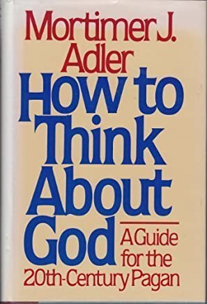 How to Think About God by Mortimer J. Adler (1980-03-01)