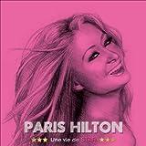 Paris Hilton: Une vie de star