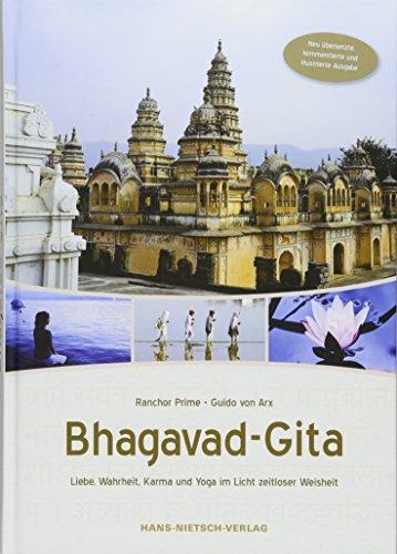 Bhagavad-Gita: Liebe, Wahrheit, Karma und Yoga im Licht zeitloser Weisheit. Neu übersetzte, kommentierte und illustrierte Ausgabe