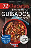 72 RECETAS PARA PREPARAR GUISADOS Y ESTOFADOS: Ideales para incluir en tu menú diario (Colección Cocina Fácil & Práctica nº 5)
