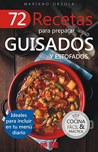 72 RECETAS PARA PREPARAR GUISADOS Y ESTOFADOS: Ideales para incluir en tu menú diario (Colección...